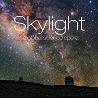 Skylight: A Global Science Opera